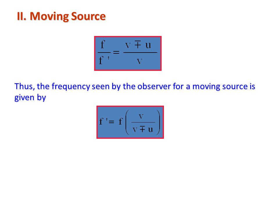Moving Observer Moving Source Note: The motion of the observer and source create different effects.