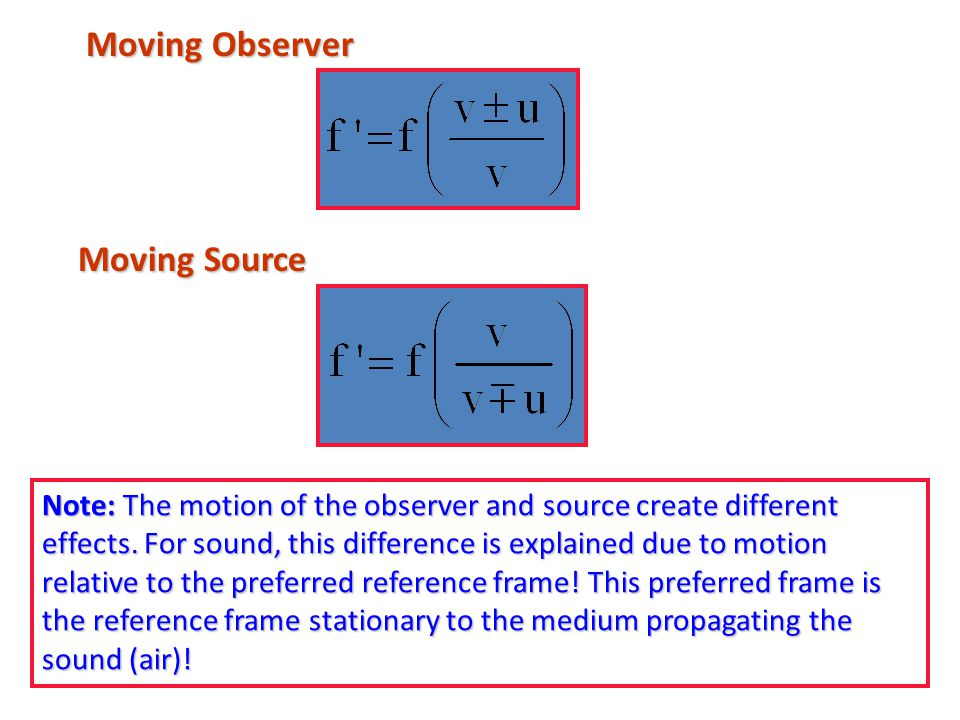 Moving Observer Moving Source Note: The motion of the observer and source create different effects. For sound, this difference is explained due to mot