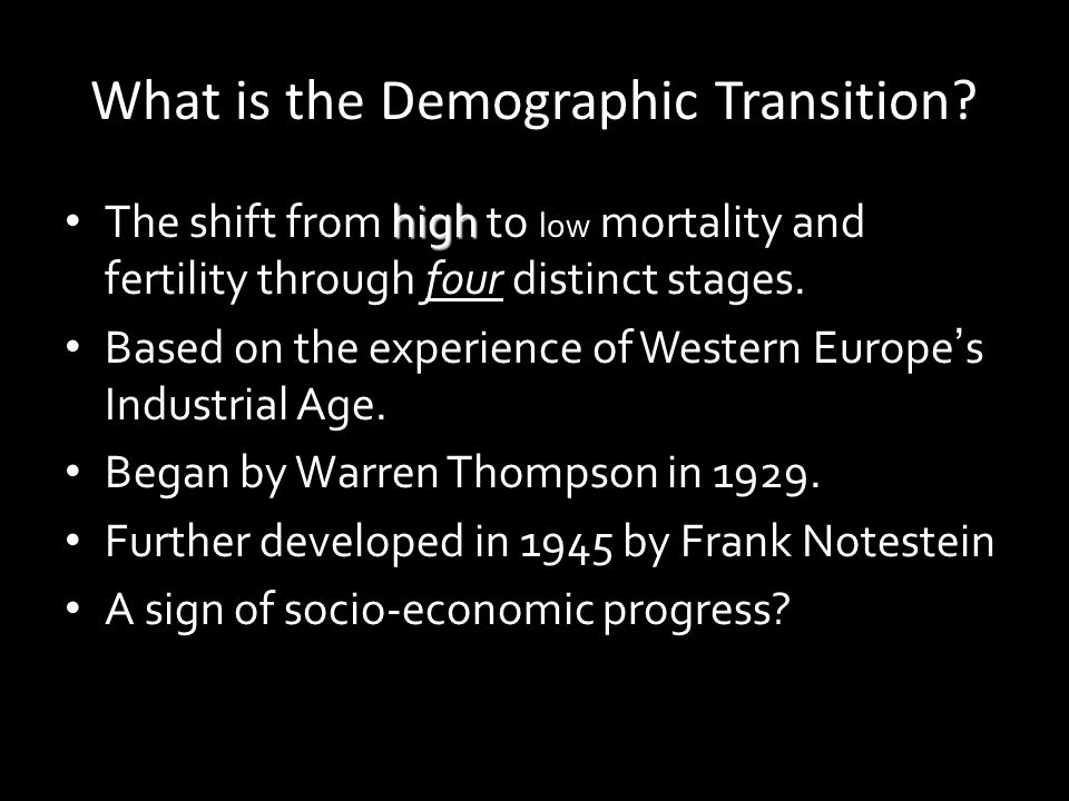What is the Demographic Transition? high The shift from high to low mortality and fertility through four distinct stages. Based on the experience of W