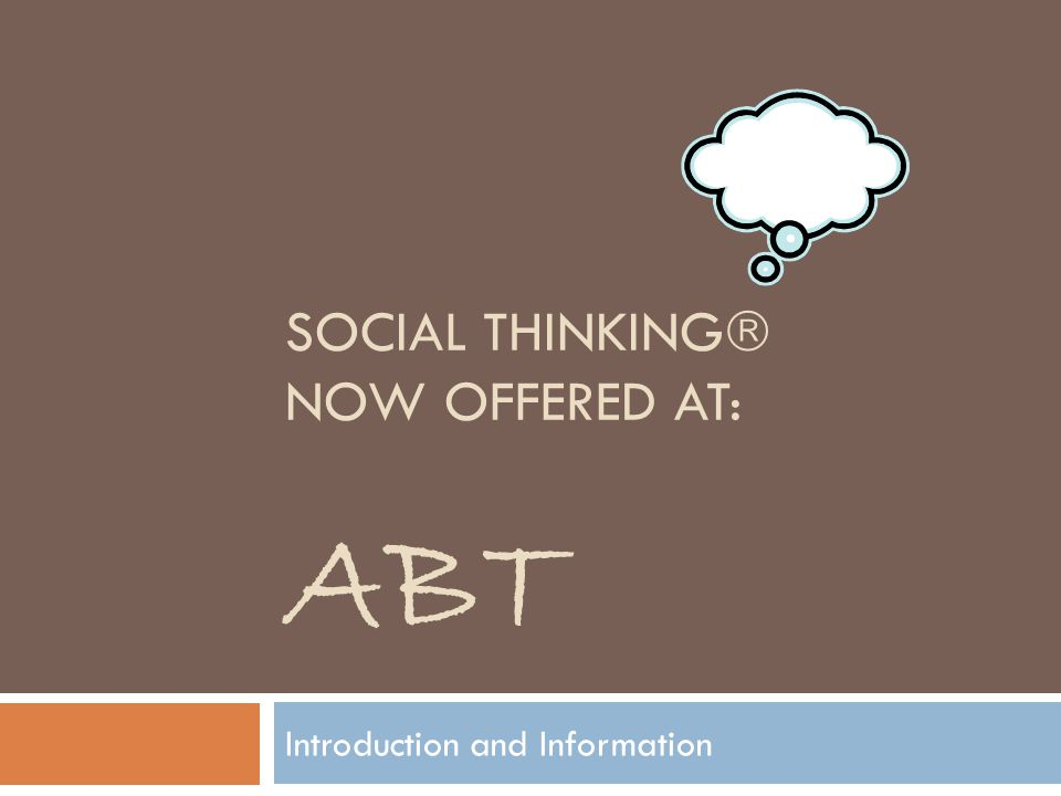 SOCIAL THINKING  NOW OFFERED AT: ABT Introduction and Information