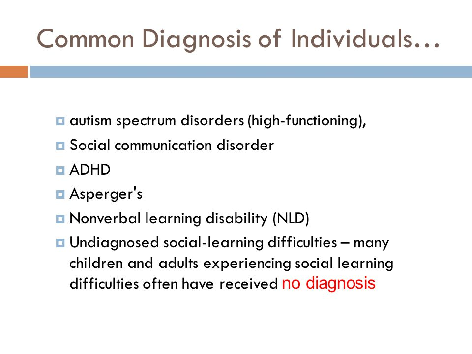 Common Diagnosis of Individuals…  autism spectrum disorders (high-functioning),  Social communication disorder  ADHD  Asperger's  Nonverbal learn