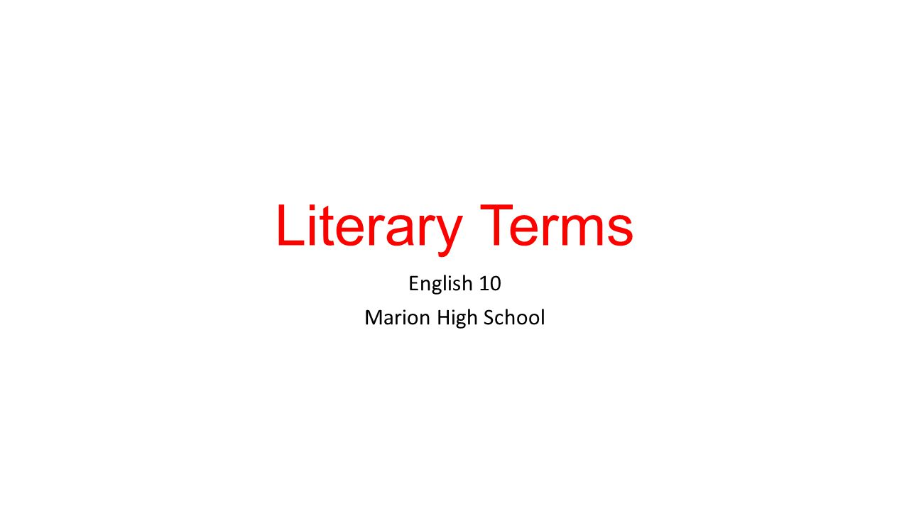 Literary Terms English 10 Marion High School