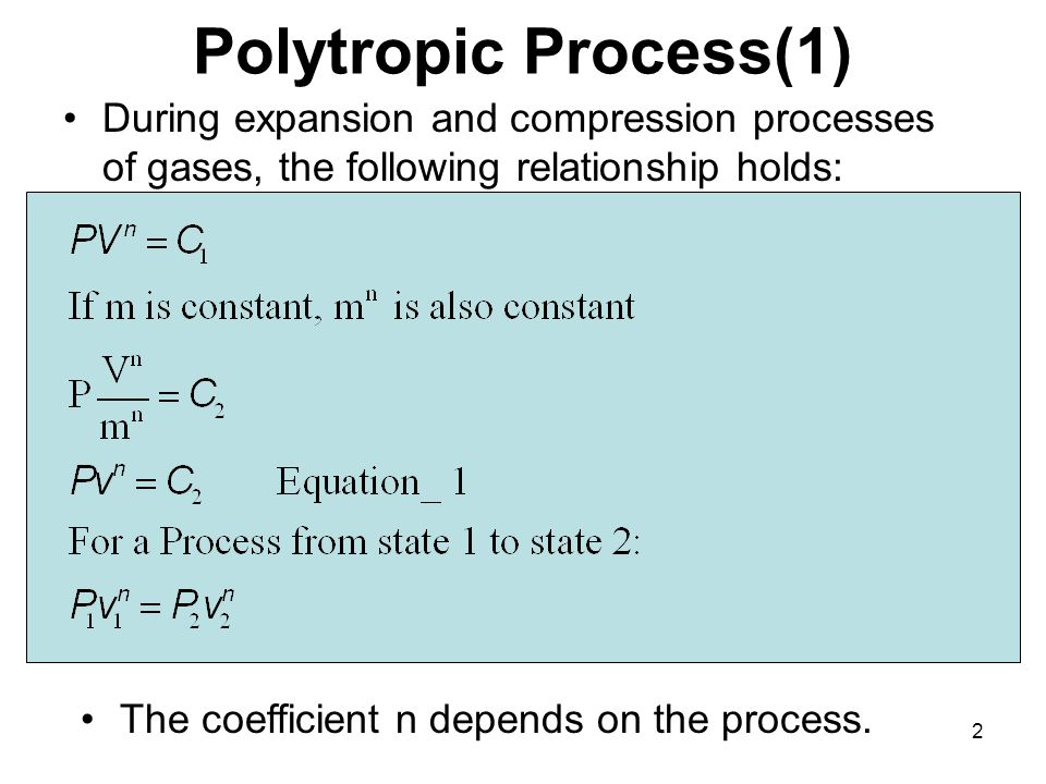 2 Polytropic Process(1) During expansion and compression processes of gases, the following relationship holds: The coefficient n depends on the process.