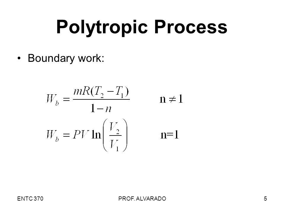 ENTC 370PROF. ALVARADO5 Polytropic Process Boundary work: