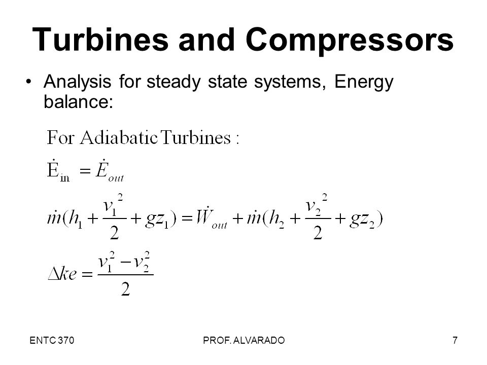 ENTC 370PROF. ALVARADO7 Turbines and Compressors Analysis for steady state systems, Energy balance: