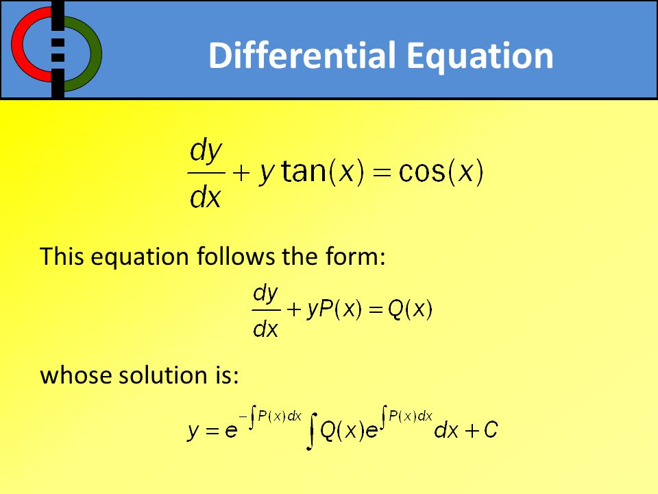 Differential Equation This equation follows the form: whose solution is: