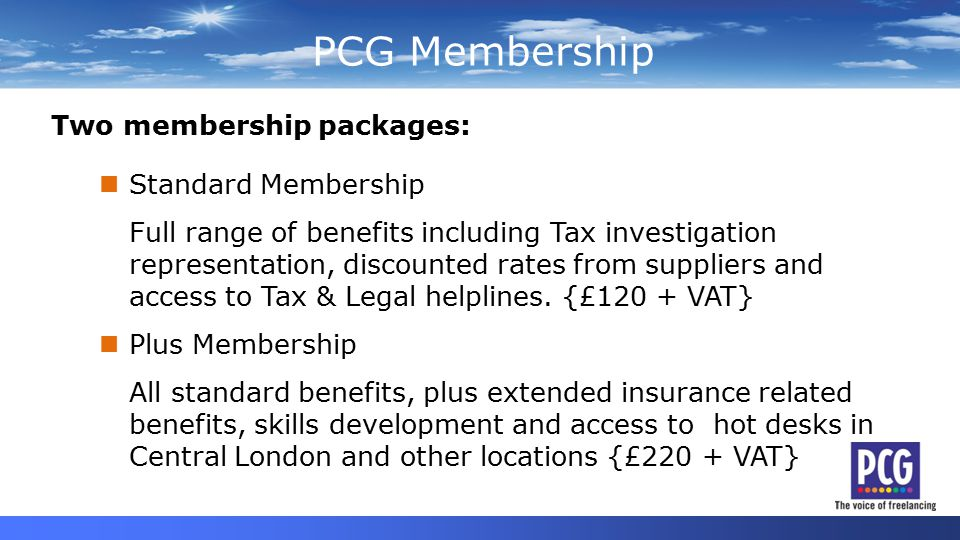 PCG Membership Independent Professionals Independents Two membership packages: Standard Membership Full range of benefits including Tax investigation representation, discounted rates from suppliers and access to Tax & Legal helplines.