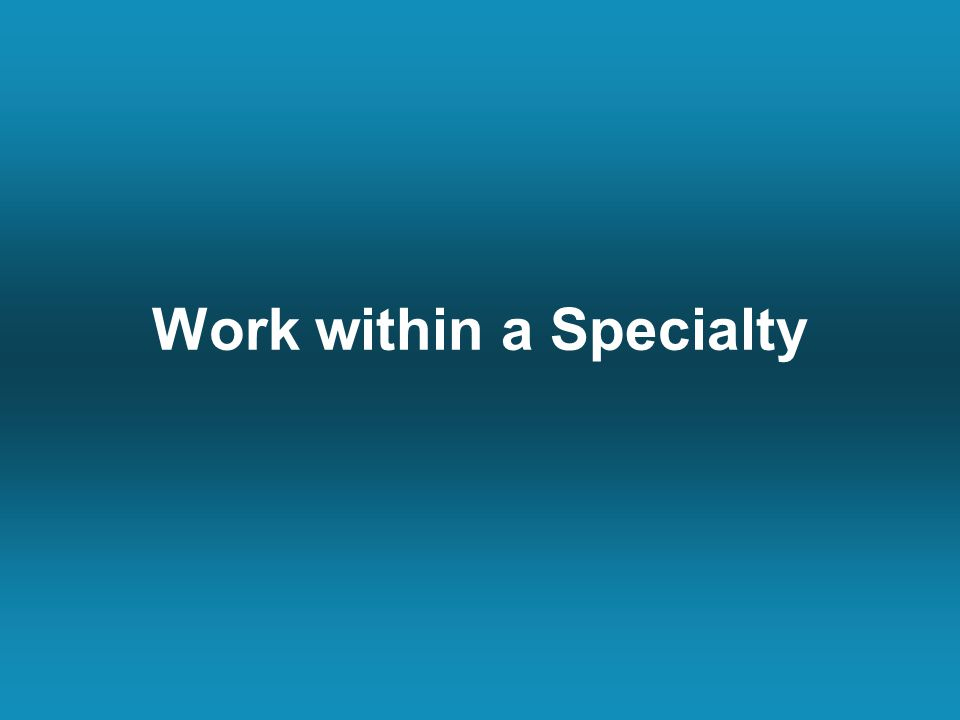 Work within a Specialty