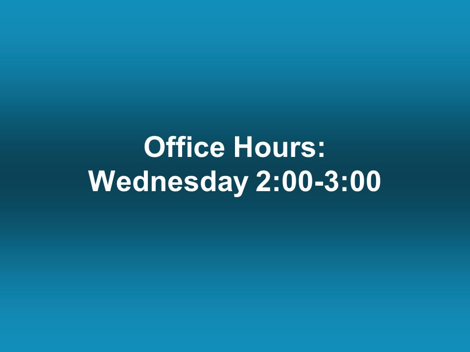 Office Hours: Wednesday 2:00-3:00