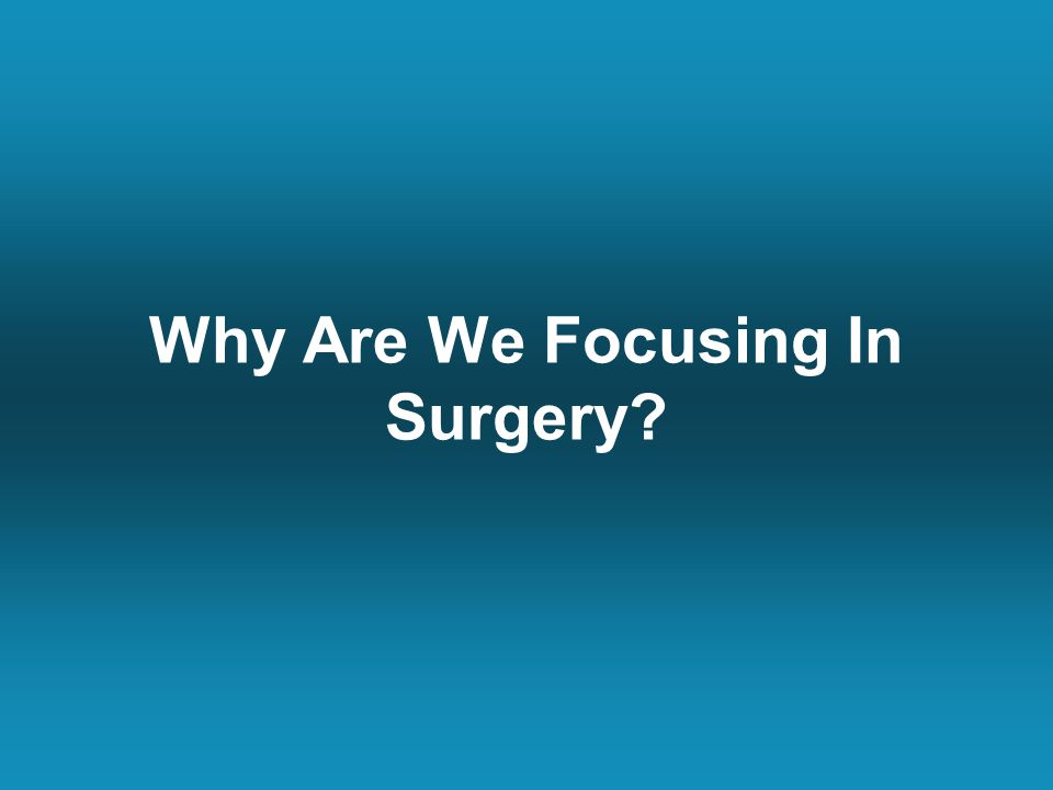 Why Are We Focusing In Surgery