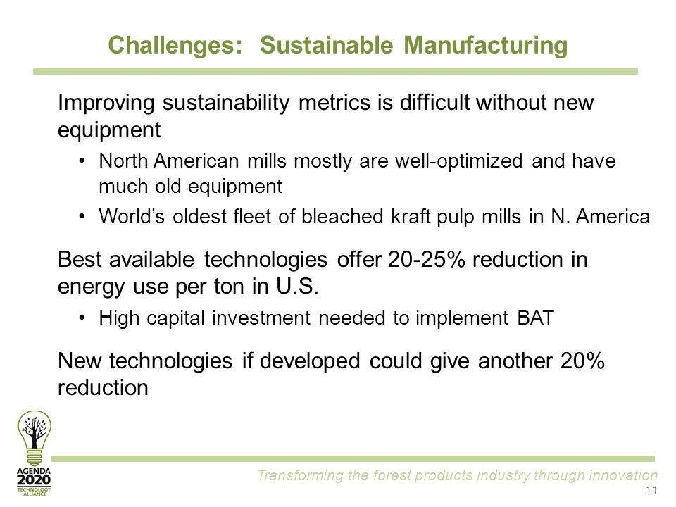 Transforming the forest products industry through innovation Challenges: Sustainable Manufacturing 11 Improving sustainability metrics is difficult wi