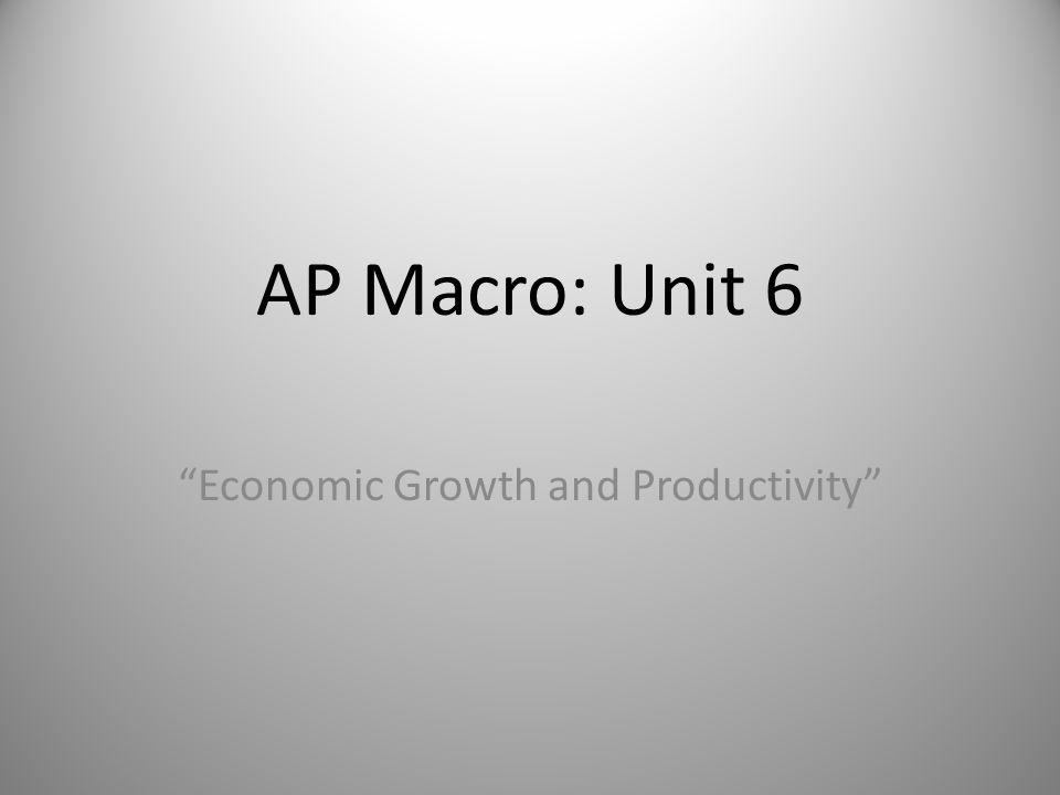 AP Macro: Unit 6 Economic Growth and Productivity