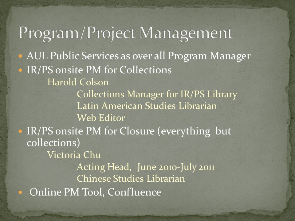 AUL Public Services as over all Program Manager IR/PS onsite PM for Collections Harold Colson Collections Manager for IR/PS Library Latin American Stu