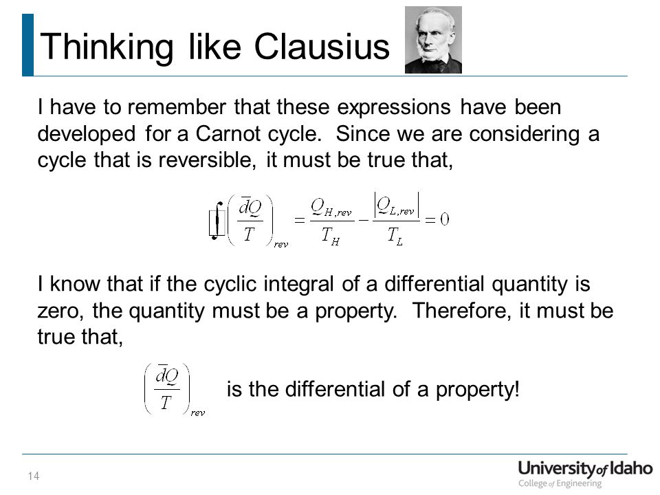Thinking like Clausius 14 I have to remember that these expressions have been developed for a Carnot cycle.