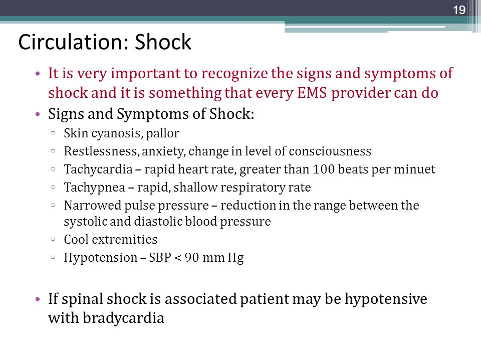 Circulation: Shock It is very important to recognize the signs and symptoms of shock and it is something that every EMS provider can do Signs and Symp