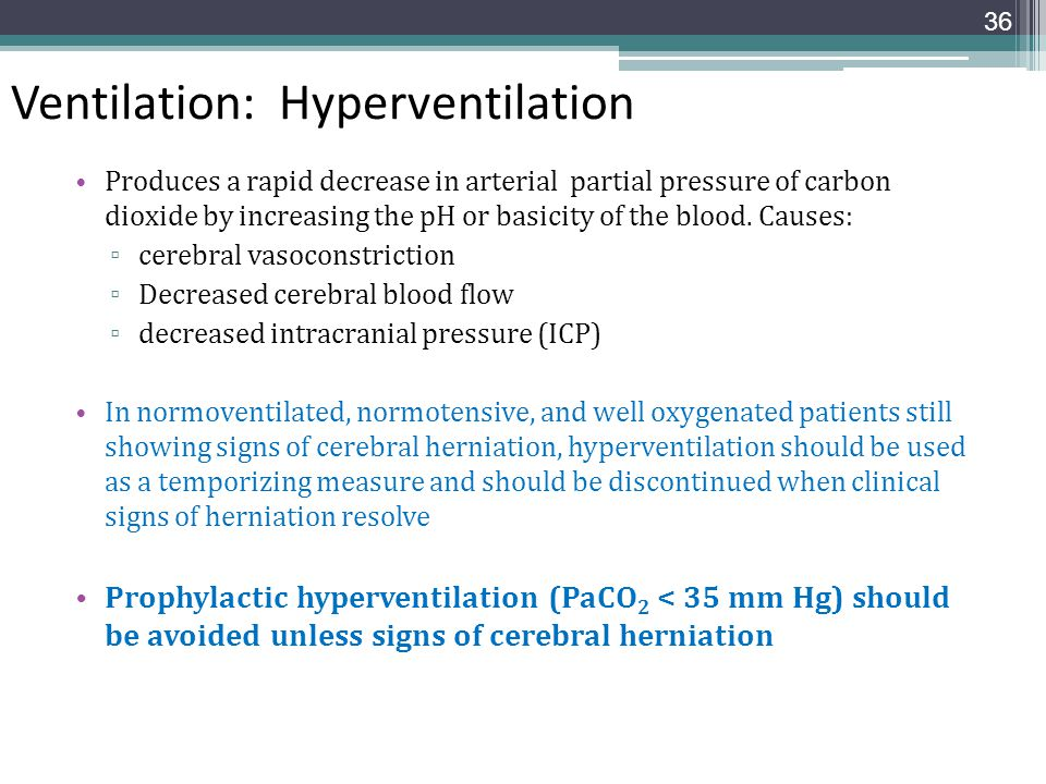 Ventilation: Hyperventilation Produces a rapid decrease in arterial partial pressure of carbon dioxide by increasing the pH or basicity of the blood.