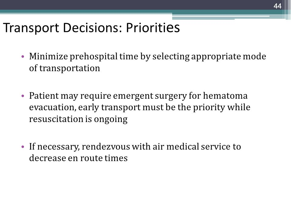 Transport Decisions: Prioriti es Minimize prehospital time by selecting appropriate mode of transportation Patient may require emergent surgery for he