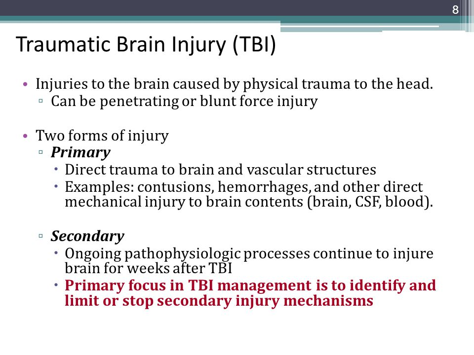 Traumatic Brain Injury (TBI) Injuries to the brain caused by physical trauma to the head. ▫ Can be penetrating or blunt force injury Two forms of inju
