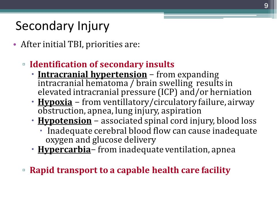 Secondary Injury After initial TBI, priorities are: ▫ Identification of secondary insults  Intracranial hypertension − from expanding intracranial he