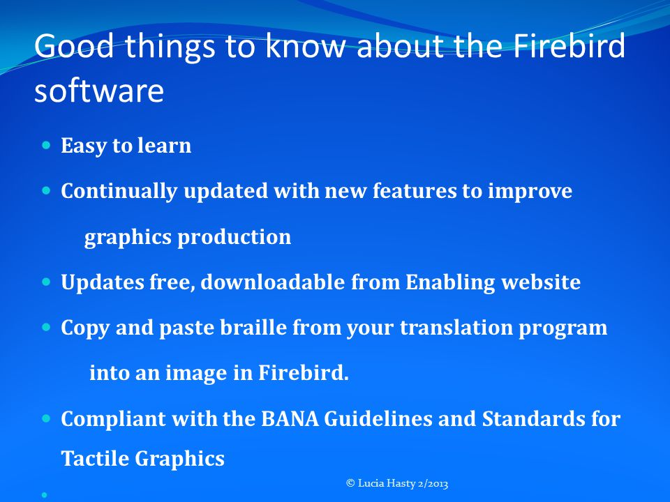 Good things to know about the Firebird software Easy to learn Continually updated with new features to improve graphics production Updates free, downl