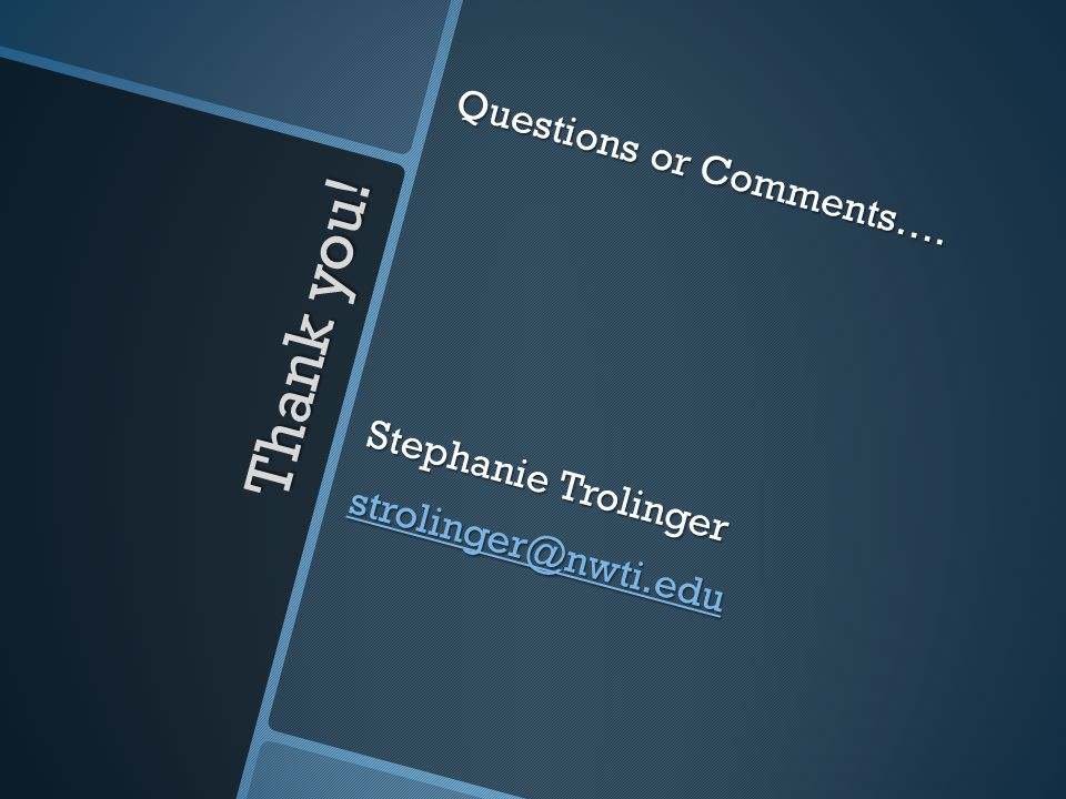Thank you! Questions or Comments…. Stephanie Trolinger strolinger@nwti.edu