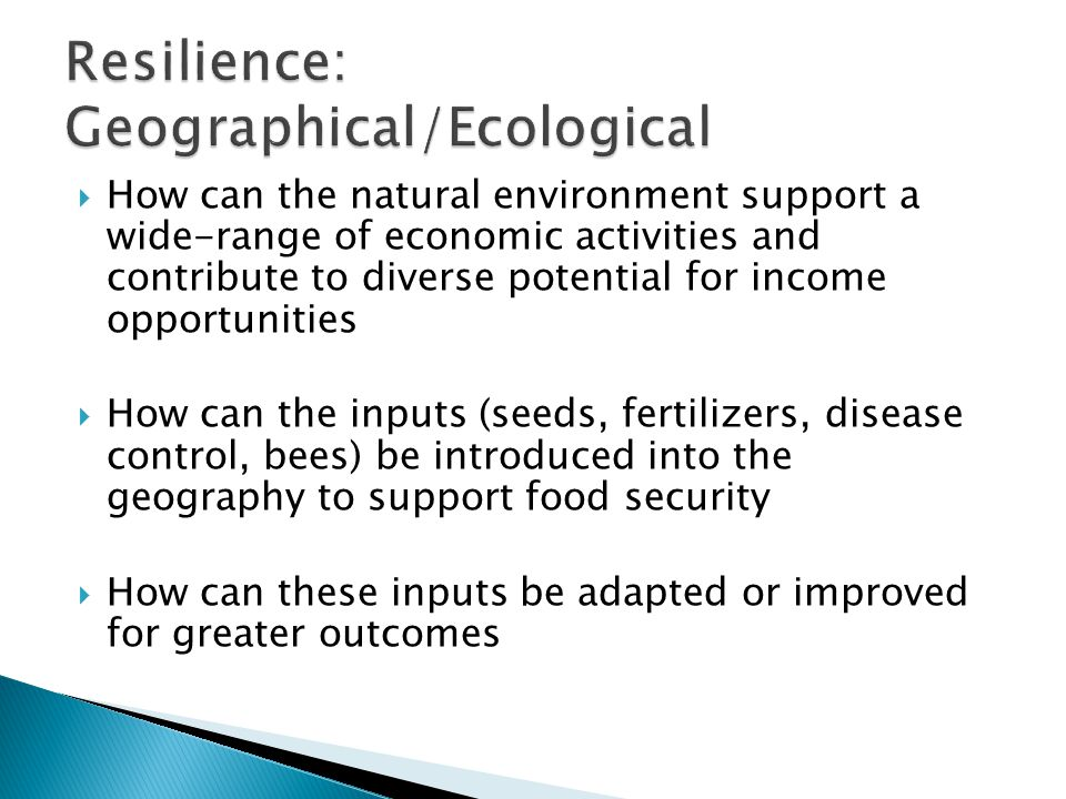  How can the natural environment support a wide-range of economic activities and contribute to diverse potential for income opportunities  How can the inputs (seeds, fertilizers, disease control, bees) be introduced into the geography to support food security  How can these inputs be adapted or improved for greater outcomes