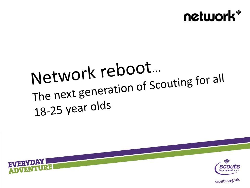 Network reboot... The next generation of Scouting for all 18-25 year olds