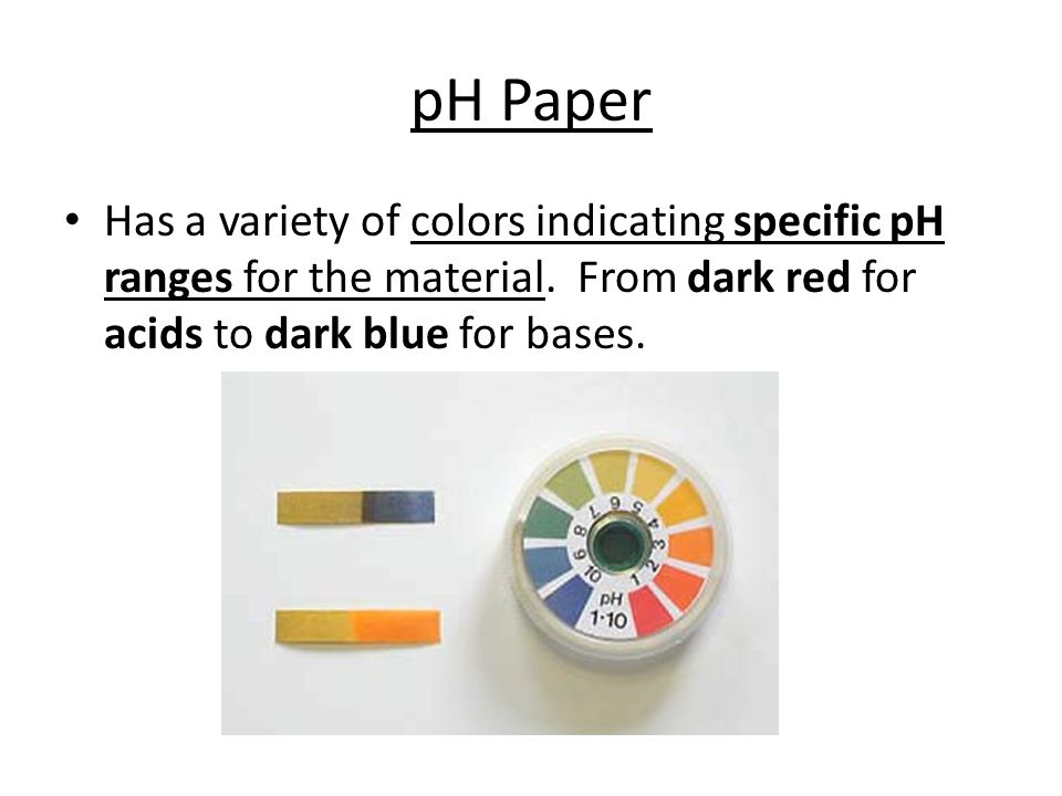pH Paper Has a variety of colors indicating specific pH ranges for the material.