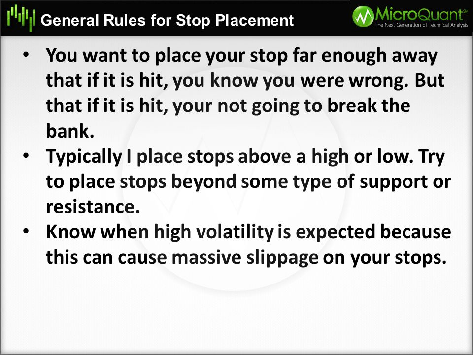You want to place your stop far enough away that if it is hit, you know you were wrong. But that if it is hit, your not going to break the bank. Typic