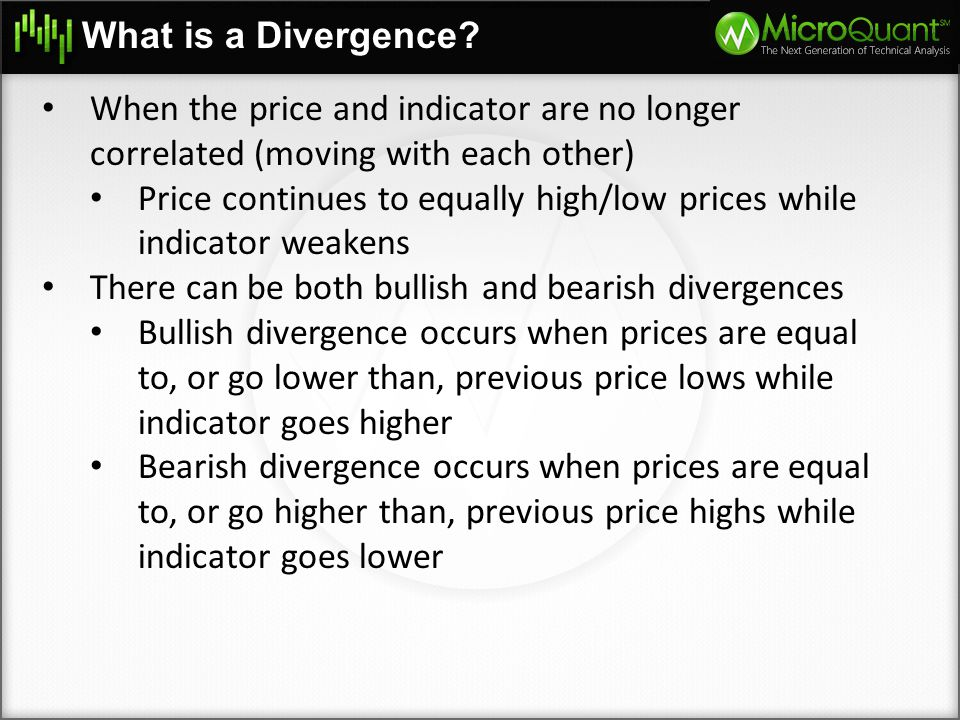 What is a Divergence? When the price and indicator are no longer correlated (moving with each other) Price continues to equally high/low prices while