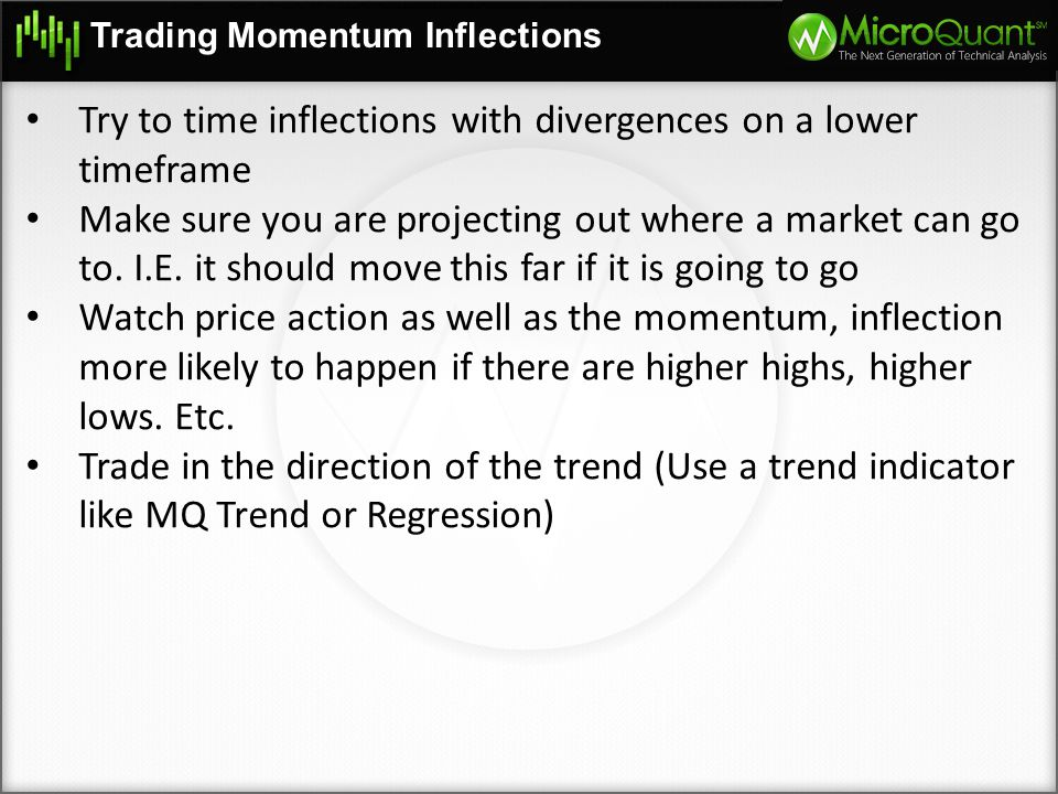 Trading Momentum Inflections Try to time inflections with divergences on a lower timeframe Make sure you are projecting out where a market can go to.