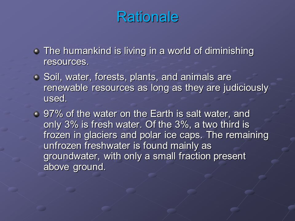 Rationale The humankind is living in a world of diminishing resources.