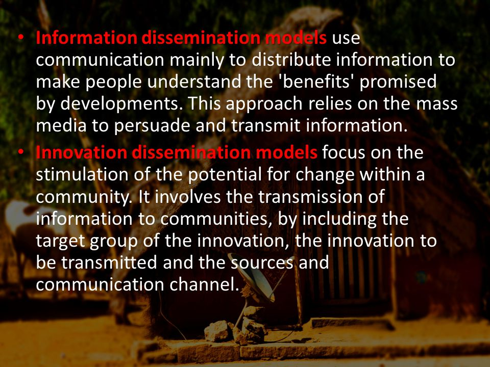 Information dissemination models Information dissemination models use communication mainly to distribute information to make people understand the benefits promised by developments.