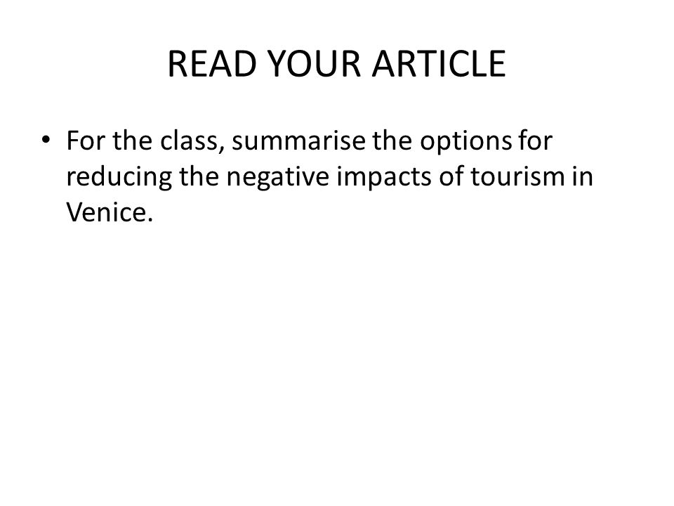 READ YOUR ARTICLE For the class, summarise the options for reducing the negative impacts of tourism in Venice.