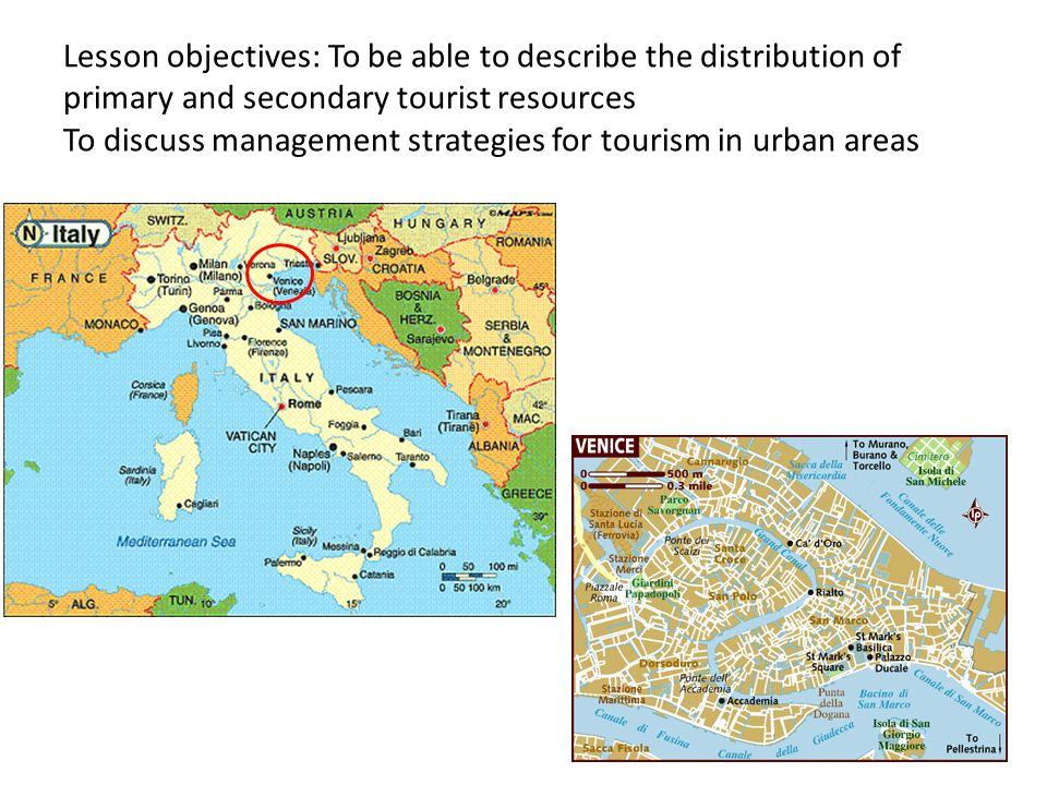Lesson objectives: To be able to describe the distribution of primary and secondary tourist resources To discuss management strategies for tourism in urban areas