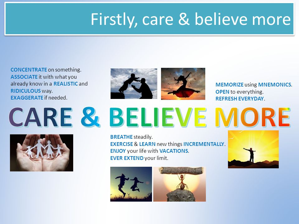 Firstly, care & believe more CONCENTRATE on something.