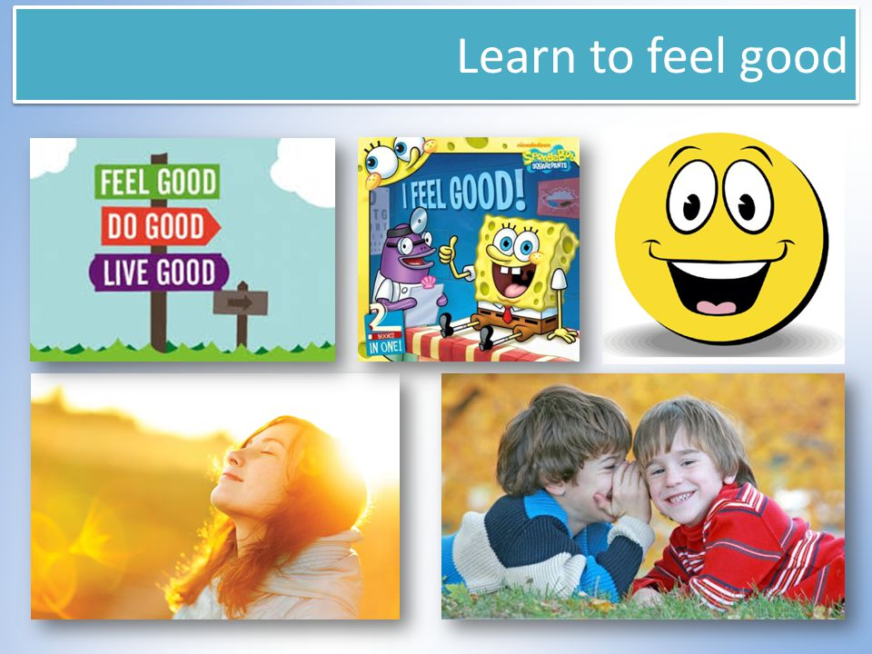 Learn to feel good