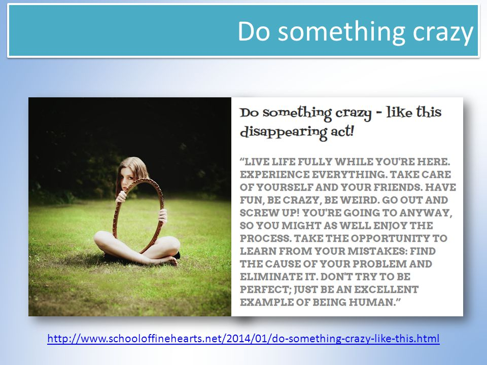Do something crazy http://www.schooloffinehearts.net/2014/01/do-something-crazy-like-this.html