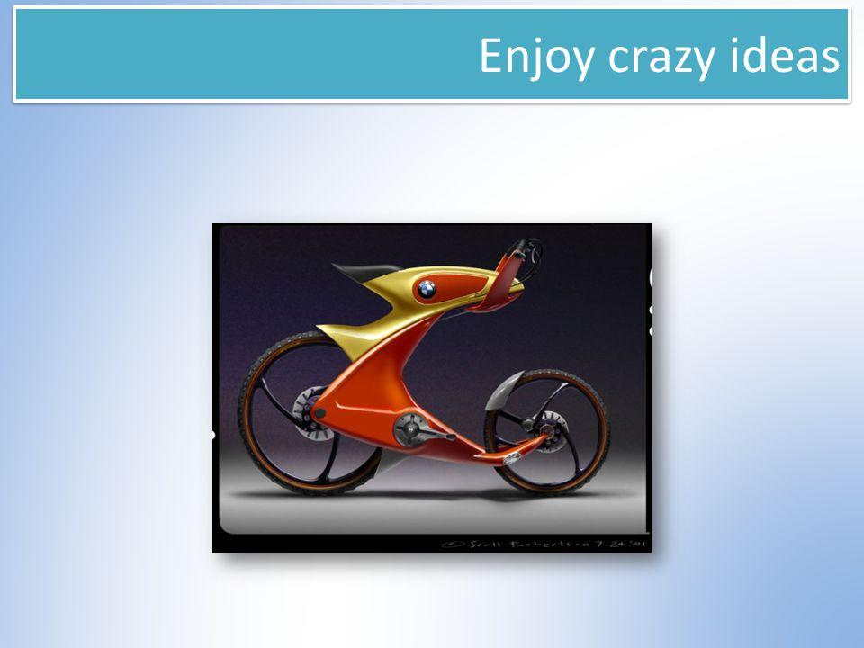 Enjoy crazy ideas