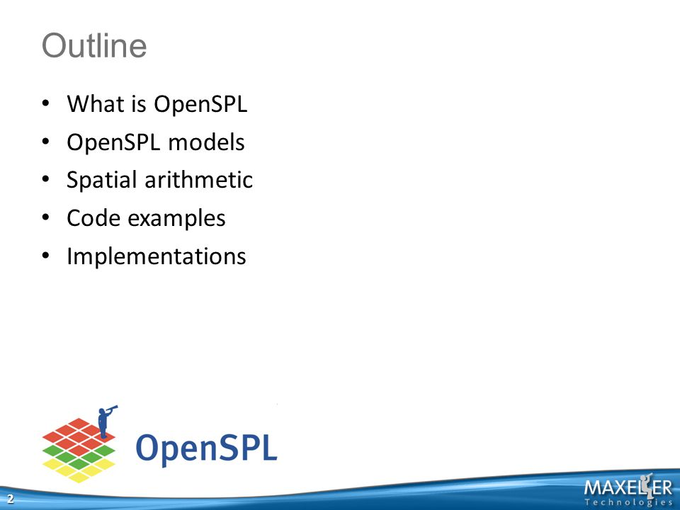 What is OpenSPL OpenSPL models Spatial arithmetic Code examples Implementations Outline 2