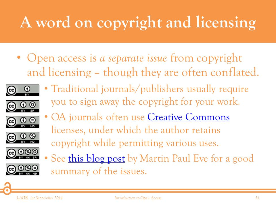 A word on copyright and licensing Open access is a separate issue from copyright and licensing – though they are often conflated.