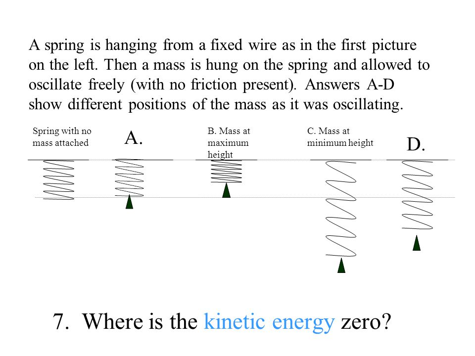 7.Where is the kinetic energy zero.