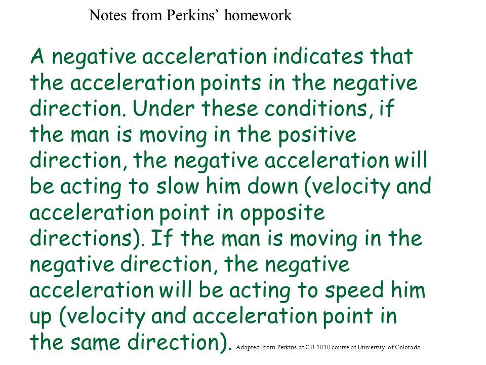 Notes from Perkins' homework A negative acceleration indicates that the acceleration points in the negative direction.