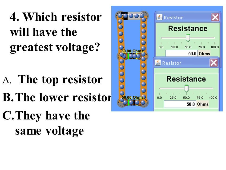 4.Which resistor will have the greatest voltage. A.