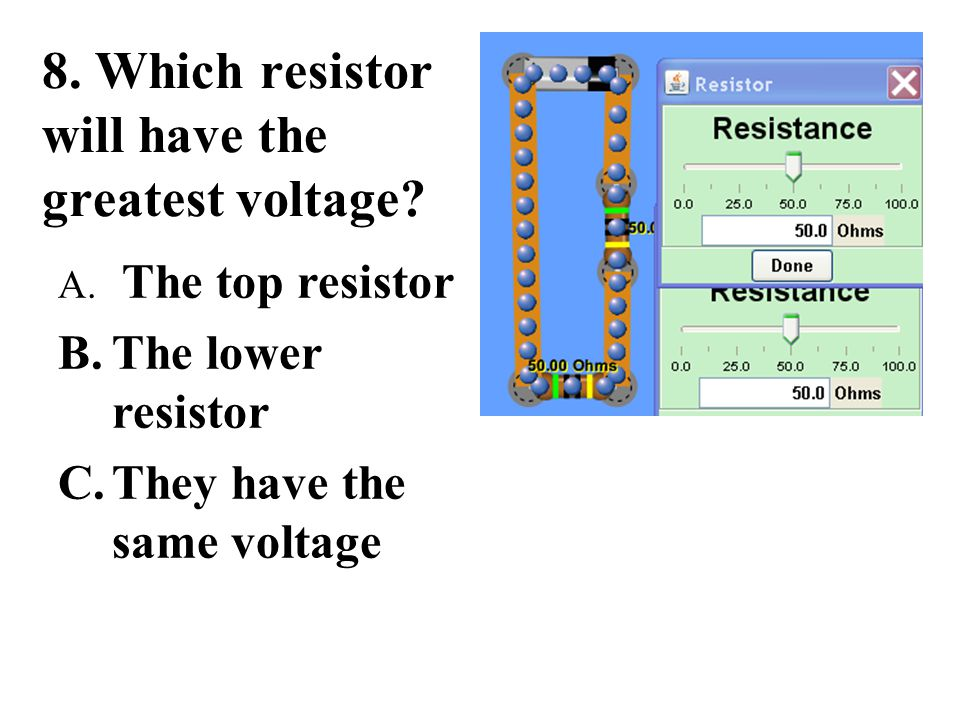 8.Which resistor will have the greatest voltage. A.