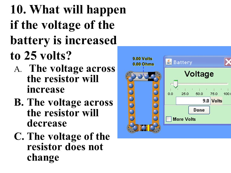 10.What will happen if the voltage of the battery is increased to 25 volts.