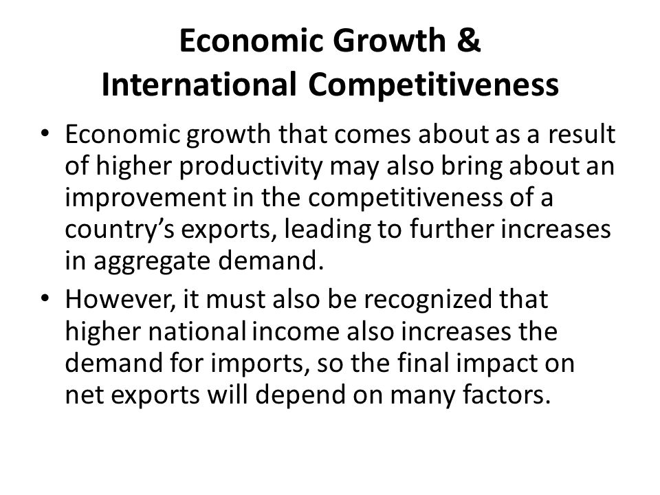 Economic Growth & International Competitiveness Economic growth that comes about as a result of higher productivity may also bring about an improvemen