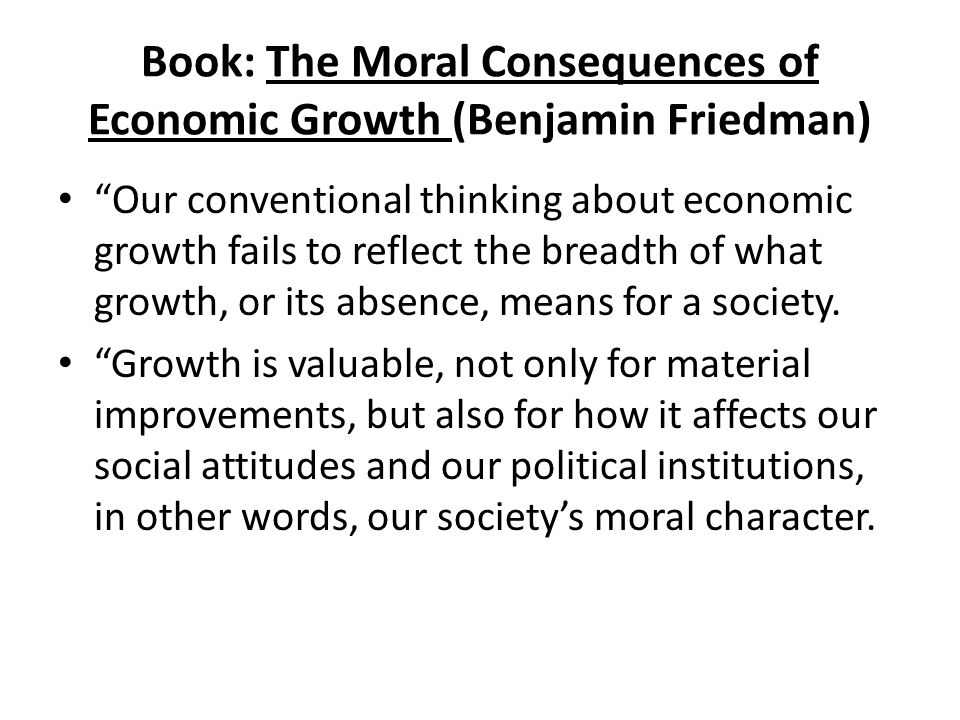 """Book: The Moral Consequences of Economic Growth (Benjamin Friedman) """"Our conventional thinking about economic growth fails to reflect the breadth of w"""