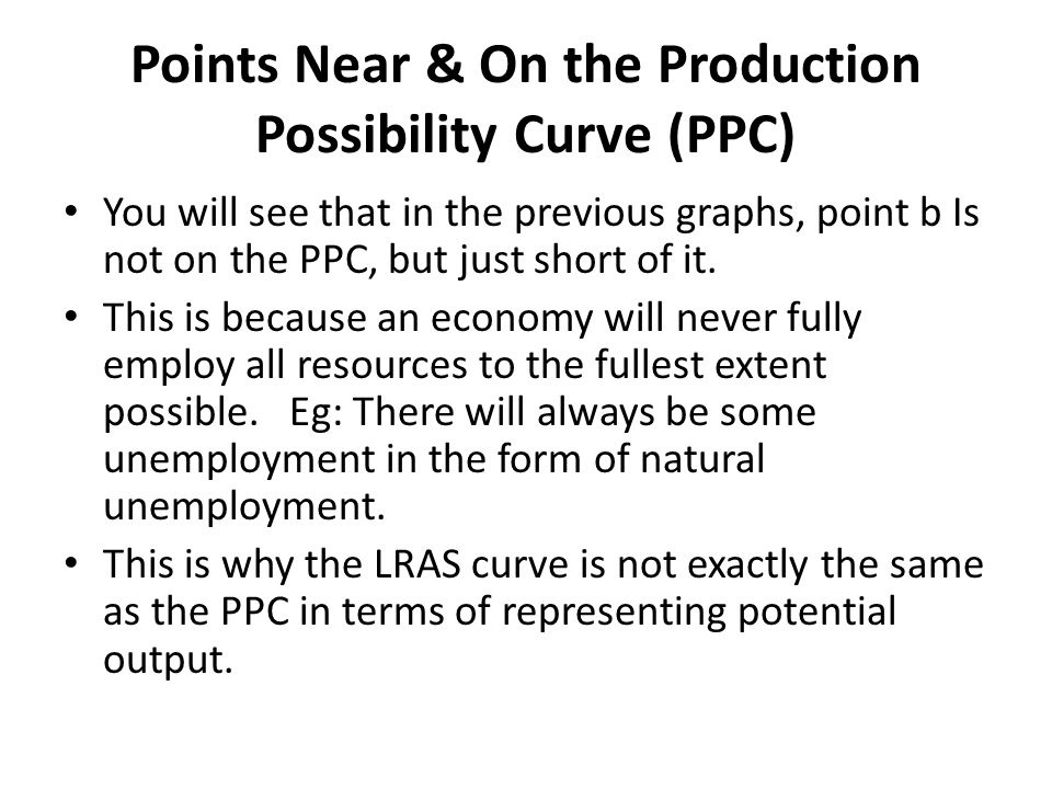 Points Near & On the Production Possibility Curve (PPC) You will see that in the previous graphs, point b Is not on the PPC, but just short of it. Thi