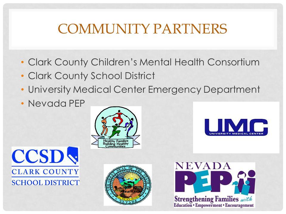 COMMUNITY PARTNERS Clark County Children's Mental Health Consortium Clark County School District University Medical Center Emergency Department Nevada
